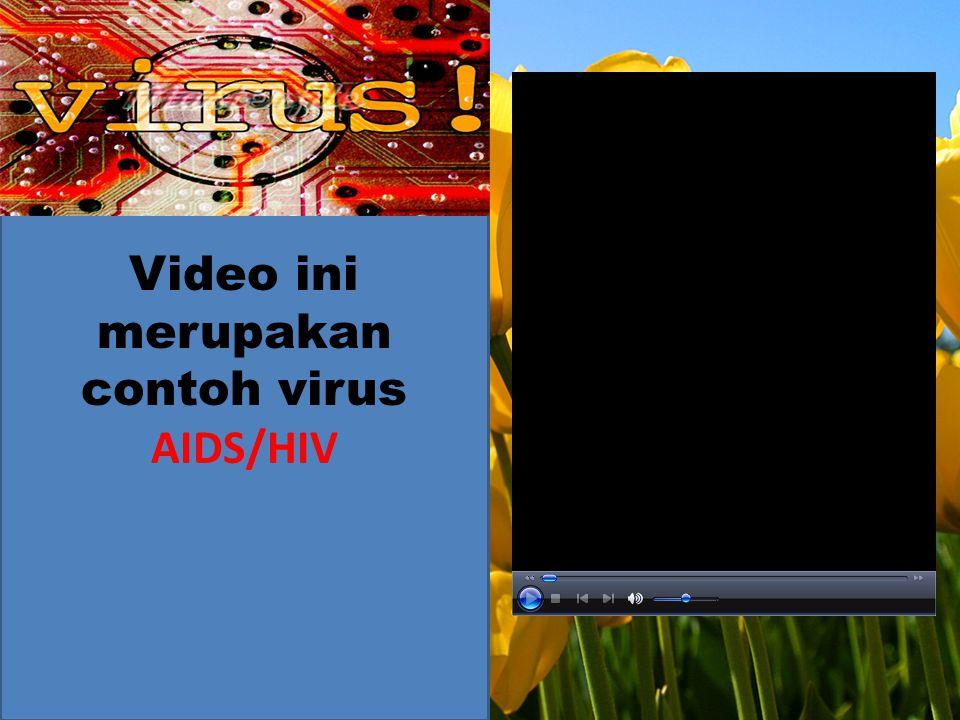 Video ini merupakan contoh virus AIDS/HIV