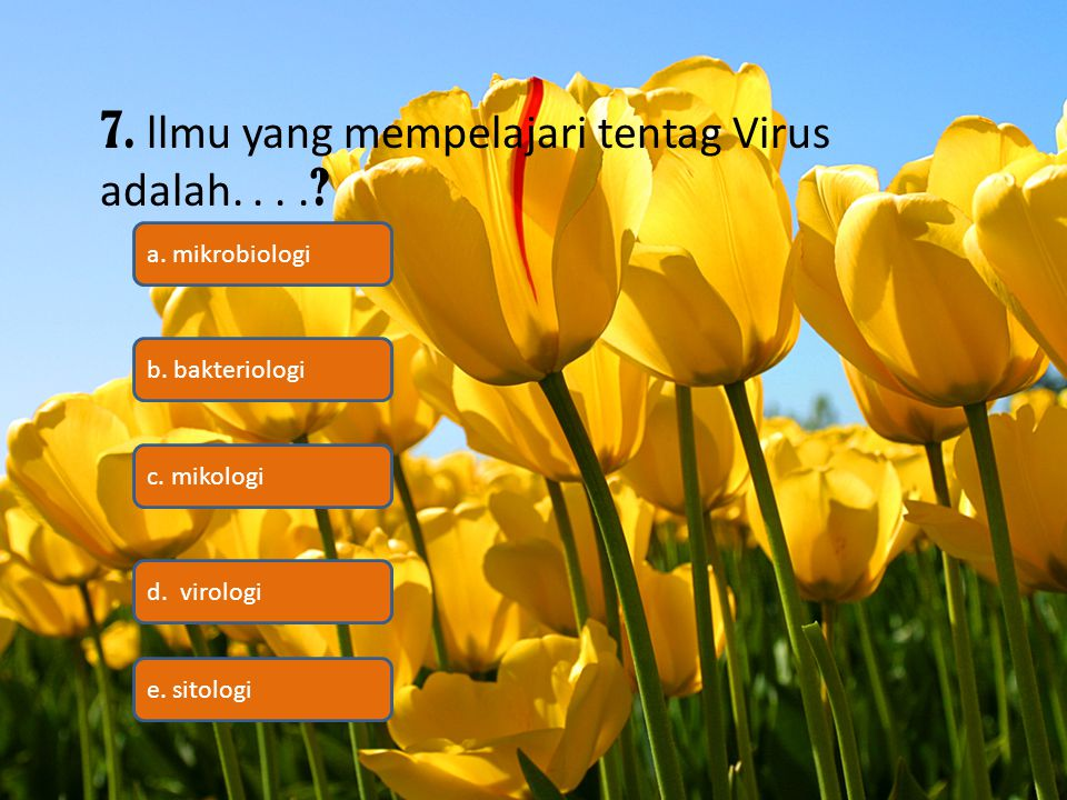 7. llmu yang mempelajari tentag Virus adalah. . . .
