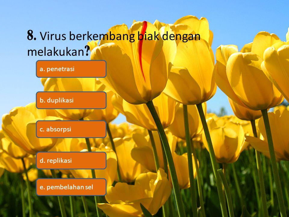 8. Virus berkembang biak dengan melakukan