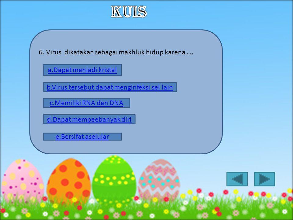 KUIS 6. Virus dikatakan sebagai makhluk hidup karena ….