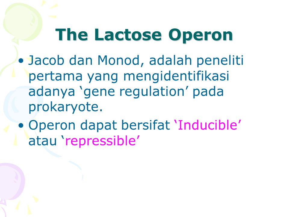The Lactose Operon Jacob dan Monod, adalah peneliti pertama yang mengidentifikasi adanya 'gene regulation' pada prokaryote.