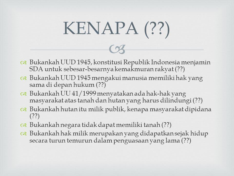 KENAPA ( ) Bukankah UUD 1945, konstitusi Republik Indonesia menjamin SDA untuk sebesar-besarnya kemakmuran rakyat ( )