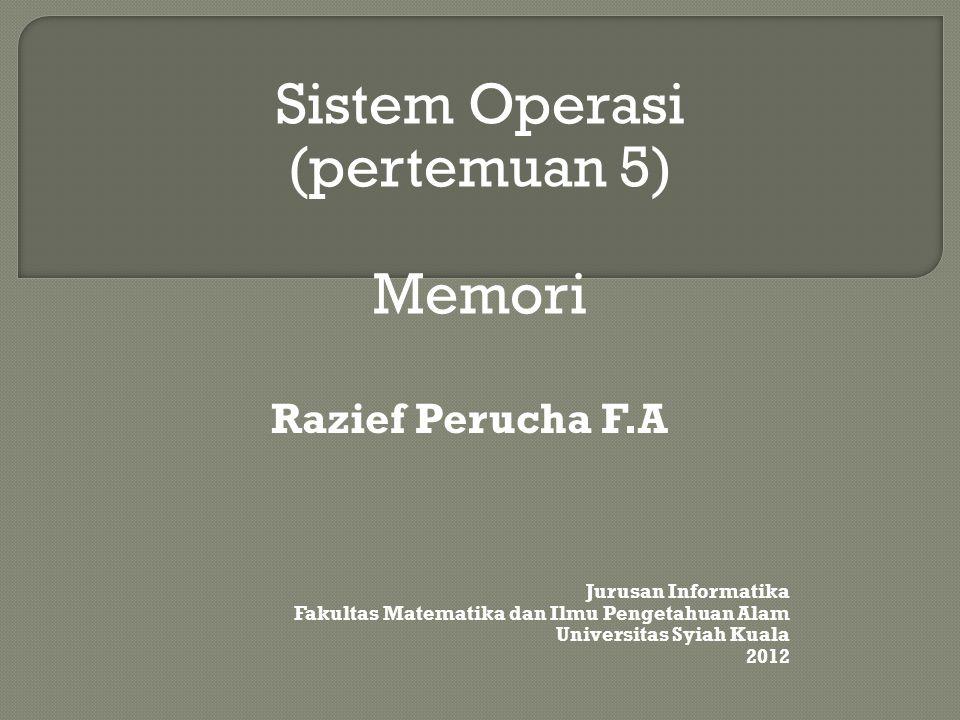 Sistem Operasi (pertemuan 5) Memori Razief Perucha F.A
