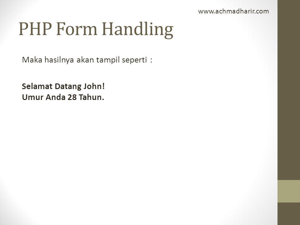 www.achmadharir.com PHP Form Handling. Maka hasilnya akan tampil seperti : Selamat Datang John.