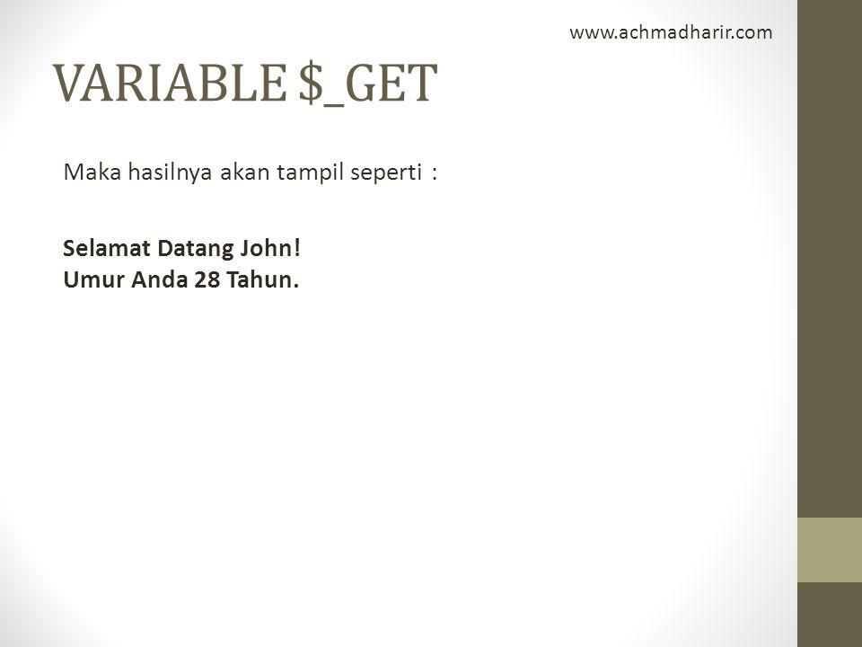 www.achmadharir.com VARIABLE $_GET. Maka hasilnya akan tampil seperti : Selamat Datang John.