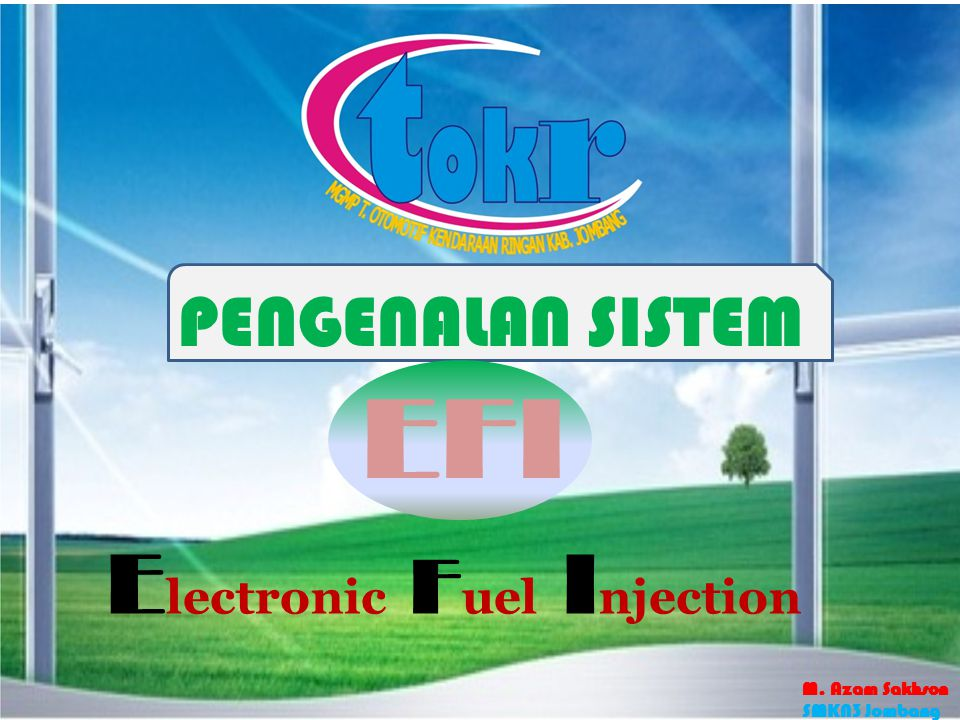 EFI Electronic Fuel Injection PENGENALAN SISTEM M. Azam Sakhson