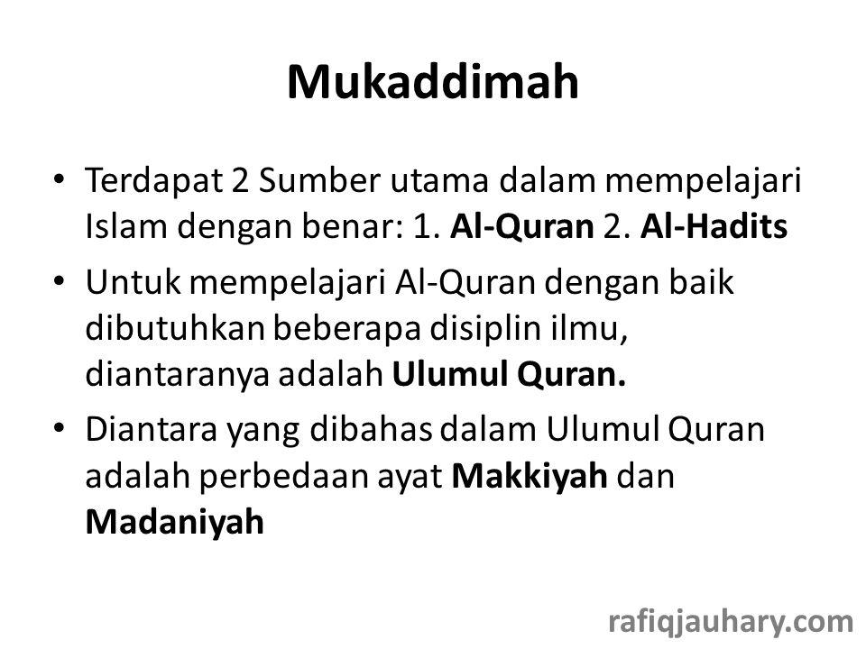 Mukaddimah Terdapat 2 Sumber utama dalam mempelajari Islam dengan benar: 1. Al-Quran 2. Al-Hadits.