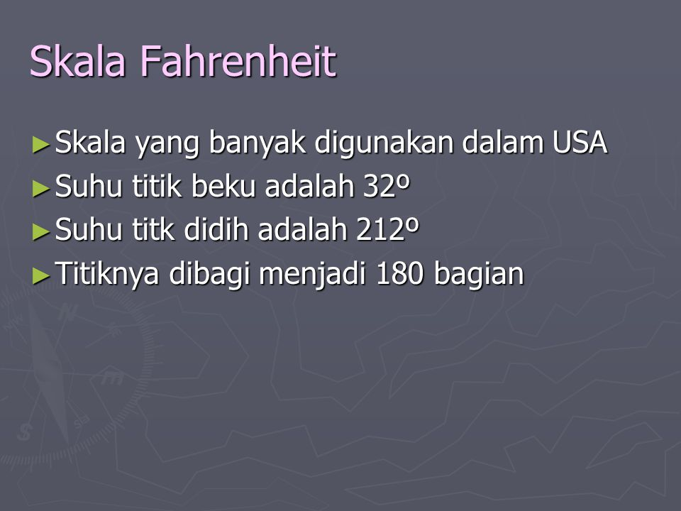 Skala Fahrenheit Skala yang banyak digunakan dalam USA