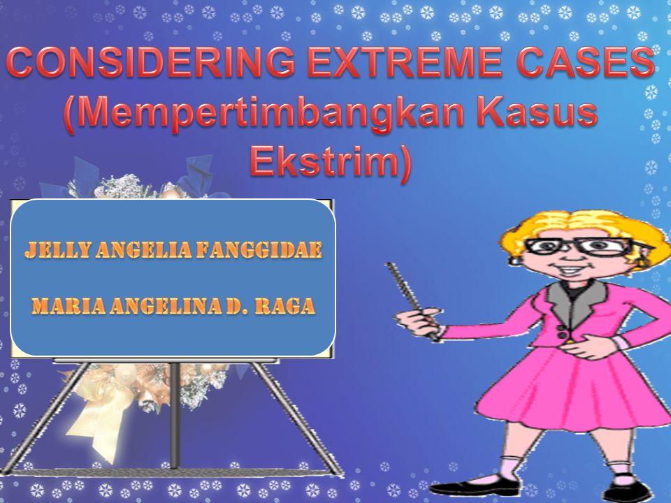 CONSIDERING EXTREME CASES (Mempertimbangkan Kasus Ekstrim)