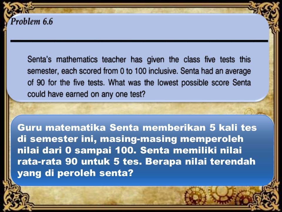 Guru matematika Senta memberikan 5 kali tes di semester ini, masing-masing memperoleh nilai dari 0 sampai 100.