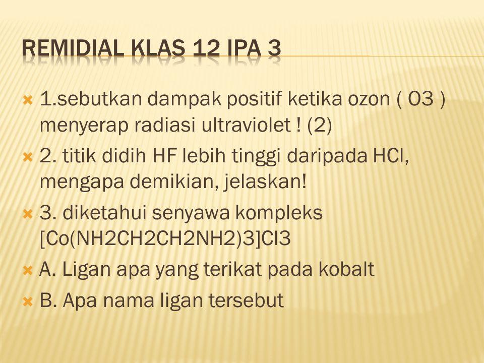 REMIDIAL KLAS 12 IPA 3 1.sebutkan dampak positif ketika ozon ( O3 ) menyerap radiasi ultraviolet ! (2)