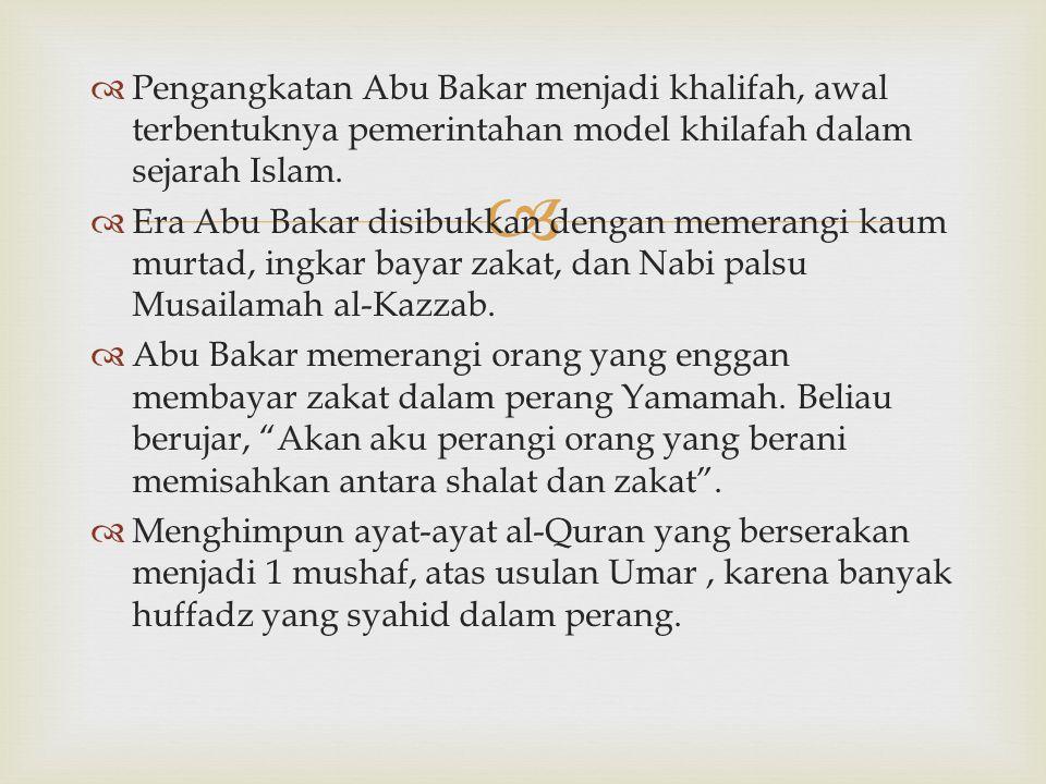 Pengangkatan Abu Bakar menjadi khalifah, awal terbentuknya pemerintahan model khilafah dalam sejarah Islam.