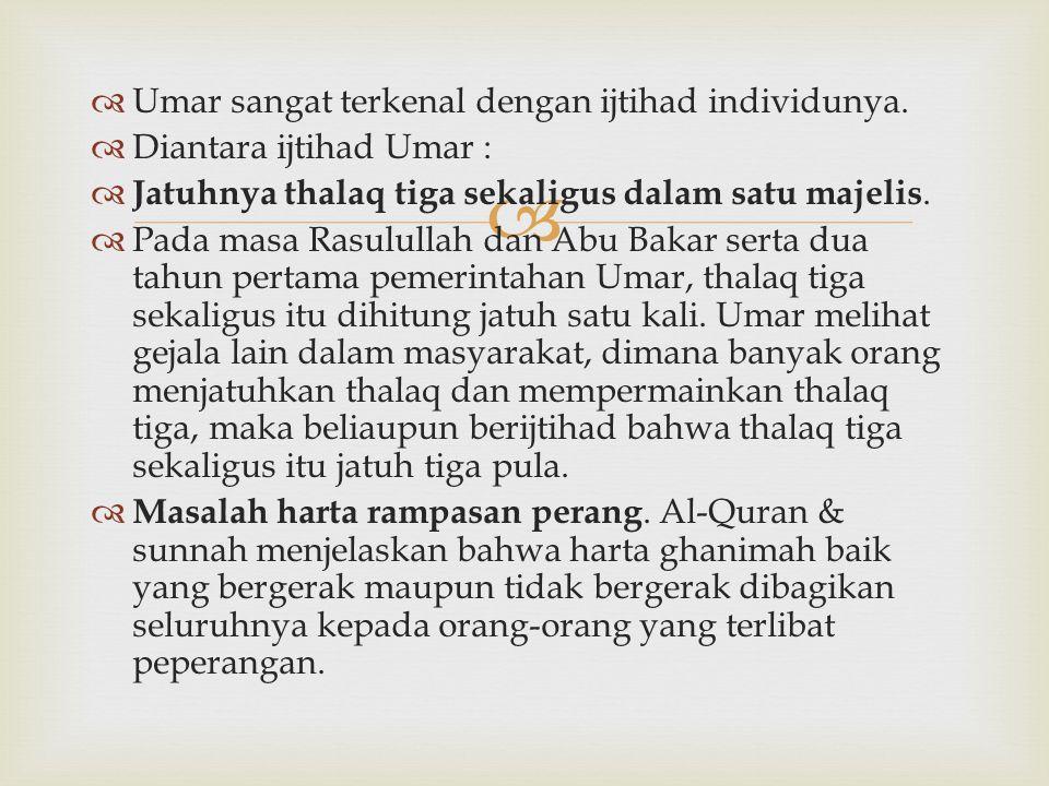 Umar sangat terkenal dengan ijtihad individunya.