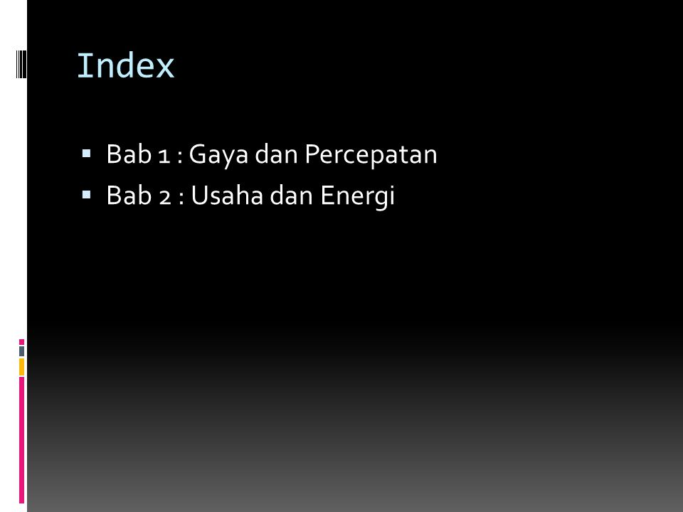 Index Bab 1 : Gaya dan Percepatan Bab 2 : Usaha dan Energi