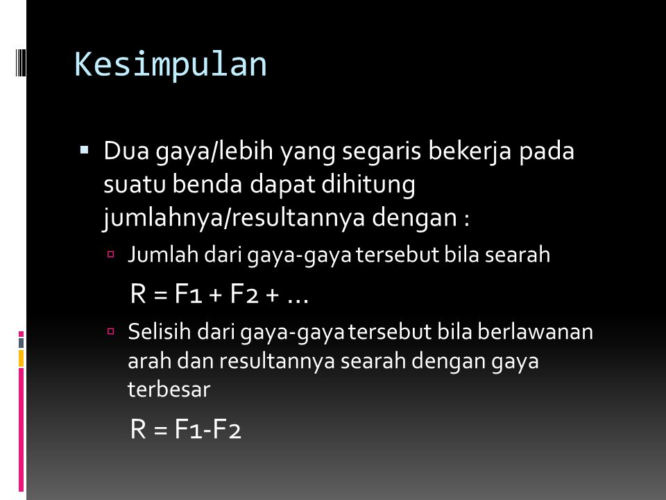 Kesimpulan R = F1 + F2 + … R = F1-F2