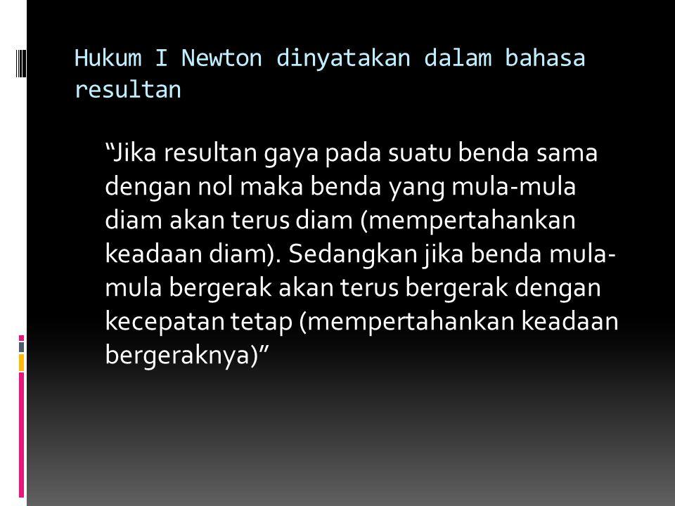 Hukum I Newton dinyatakan dalam bahasa resultan
