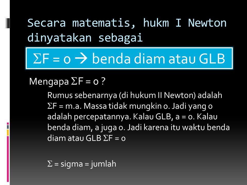 Secara matematis, hukm I Newton dinyatakan sebagai