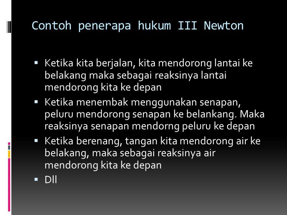 Contoh penerapa hukum III Newton