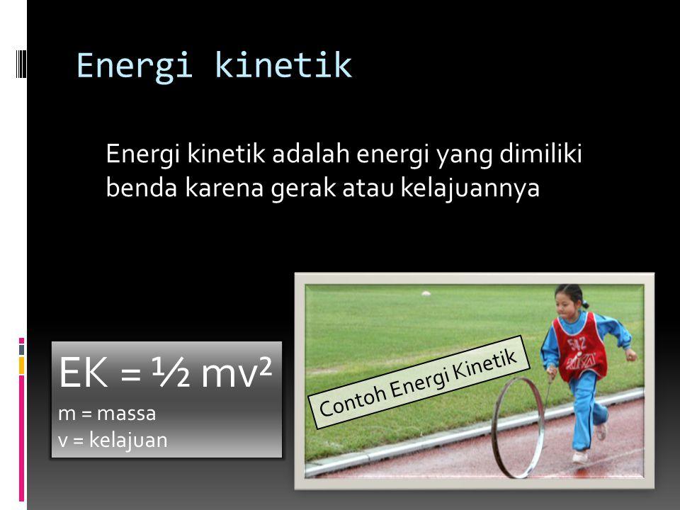 EK = ½ mv² Energi kinetik