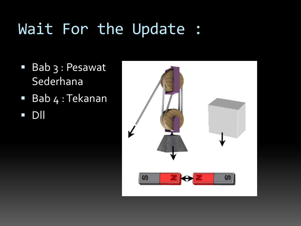 Wait For the Update : Bab 3 : Pesawat Sederhana Bab 4 : Tekanan Dll
