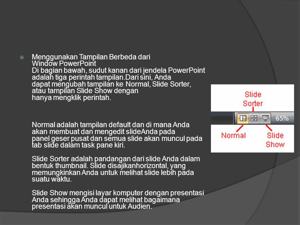 Menggunakan Tampilan Berbeda dari Window PowerPoint Di bagian bawah, sudut kanan dari jendela PowerPoint adalah tiga perintah tampilan.Dari sini, Anda dapat mengubah tampilan ke Normal, Slide Sorter, atau tampilan Slide Show dengan hanya mengklik perintah.