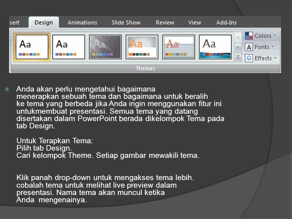 Anda akan perlu mengetahui bagaimana menerapkan sebuah tema dan bagaimana untuk beralih ke tema yang berbeda jika Anda ingin menggunakan fitur ini untukmembuat presentasi. Semua tema yang datang disertakan dalam PowerPoint berada dikelompok Tema pada tab Design.