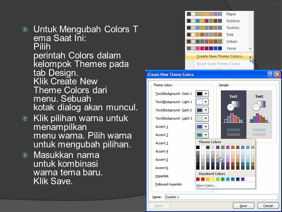Untuk Mengubah Colors Tema Saat Ini: Pilih perintah Colors dalam kelompok Themes pada tab Design. Klik Create New Theme Colors dari menu. Sebuah kotak dialog akan muncul.