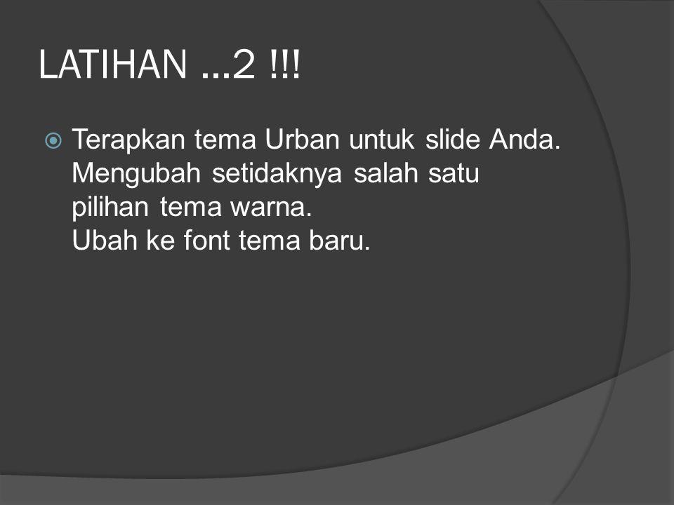 LATIHAN ...2 !!. Terapkan tema Urban untuk slide Anda.
