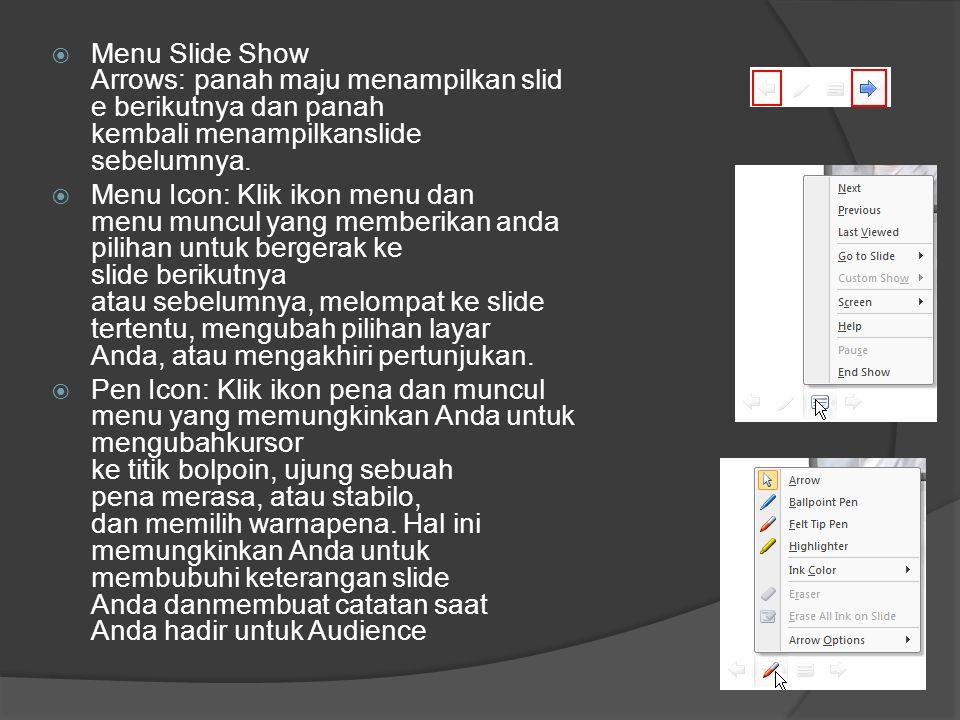 Menu Slide Show Arrows: panah maju menampilkan slide berikutnya dan panah kembali menampilkanslide sebelumnya.