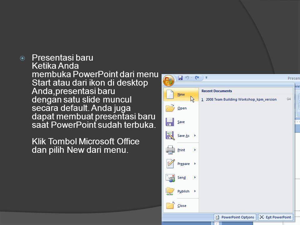 Presentasi baru Ketika Anda membuka PowerPoint dari menu Start atau dari ikon di desktop Anda,presentasi baru dengan satu slide muncul secara default. Anda juga dapat membuat presentasi baru saat PowerPoint sudah terbuka.