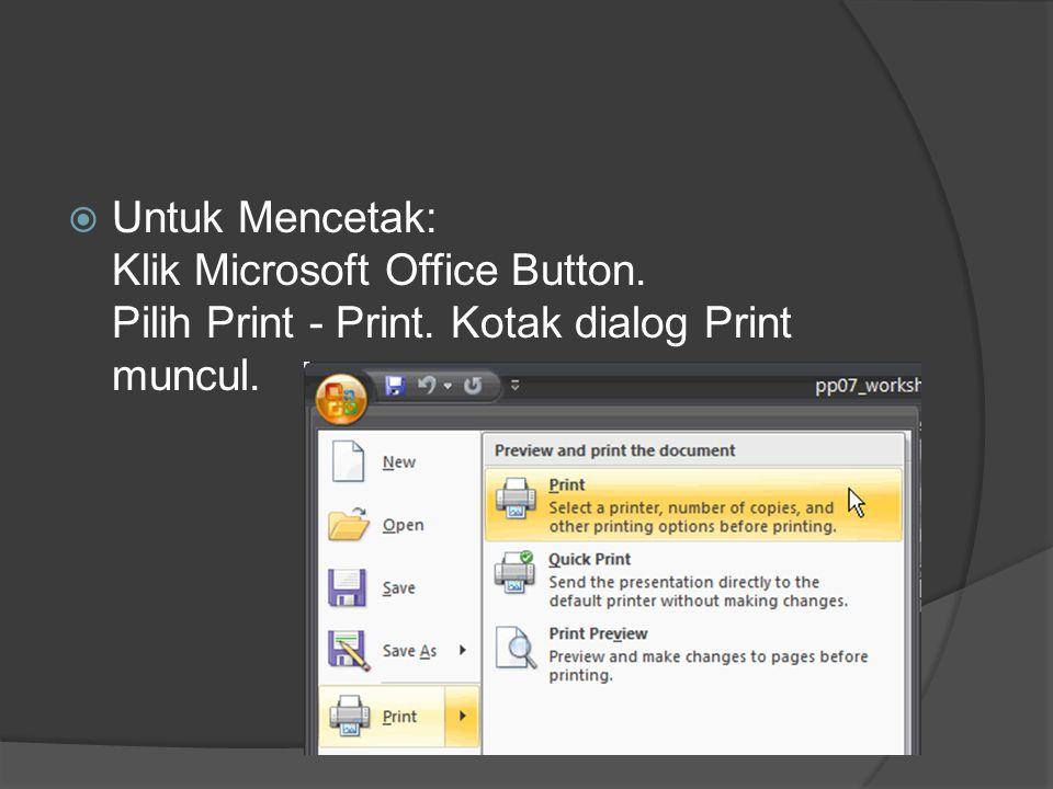 Untuk Mencetak: Klik Microsoft Office Button. Pilih Print - Print