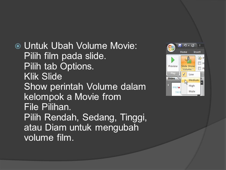 Untuk Ubah Volume Movie: Pilih film pada slide. Pilih tab Options