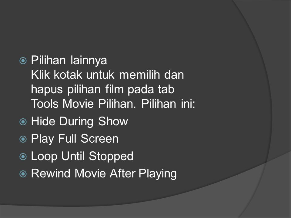 Pilihan lainnya Klik kotak untuk memilih dan hapus pilihan film pada tab Tools Movie Pilihan. Pilihan ini: