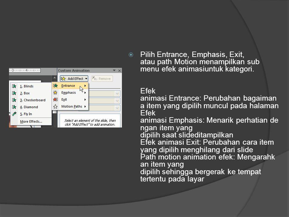 Pilih Entrance, Emphasis, Exit, atau path Motion menampilkan sub menu efek animasiuntuk kategori.