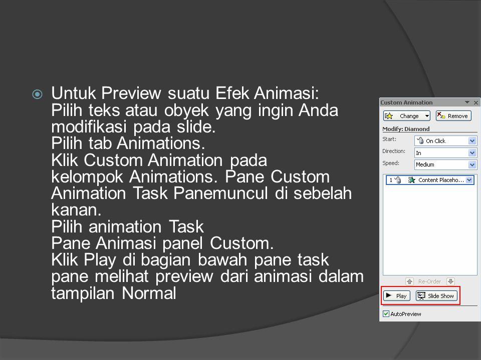 Untuk Preview suatu Efek Animasi: Pilih teks atau obyek yang ingin Anda modifikasi pada slide.