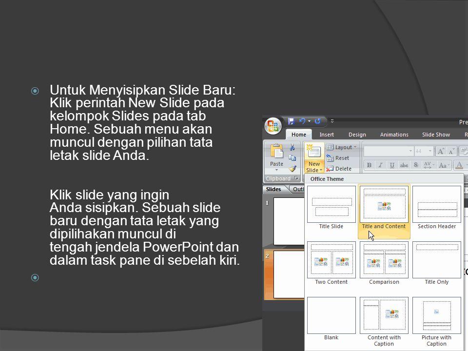 Untuk Menyisipkan Slide Baru: Klik perintah New Slide pada kelompok Slides pada tab Home. Sebuah menu akan muncul dengan pilihan tata letak slide Anda.