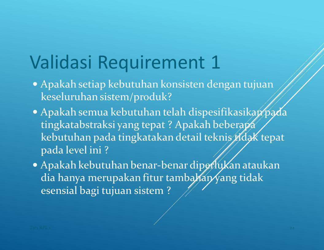 Validasi Requirement 1 — Apakah setiap kebutuhan konsisten dengan tujuan. keseluruhan sistem/produk