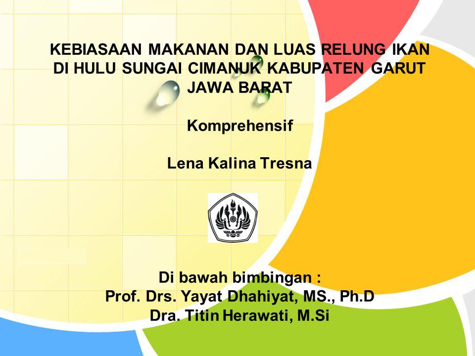 KEBIASAAN MAKANAN DAN LUAS RELUNG IKAN DI HULU SUNGAI CIMANUK KABUPATEN GARUT JAWA BARAT Komprehensif Lena Kalina Tresna Di bawah bimbingan : Prof.