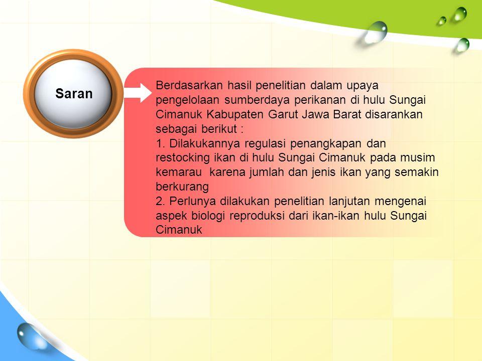 Berdasarkan hasil penelitian dalam upaya pengelolaan sumberdaya perikanan di hulu Sungai Cimanuk Kabupaten Garut Jawa Barat disarankan sebagai berikut :