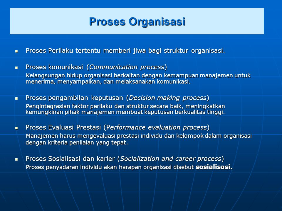Proses Organisasi Proses Perilaku tertentu memberi jiwa bagi struktur organisasi. Proses komunikasi (Communication process)