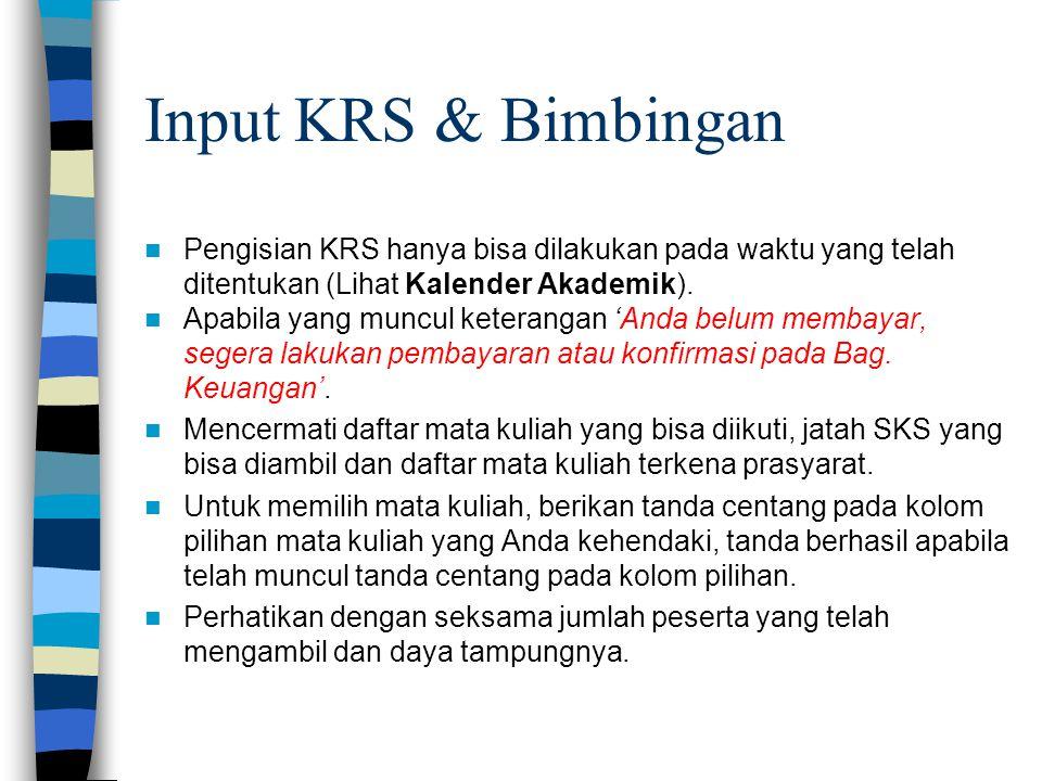 Input KRS & Bimbingan Pengisian KRS hanya bisa dilakukan pada waktu yang telah ditentukan (Lihat Kalender Akademik).