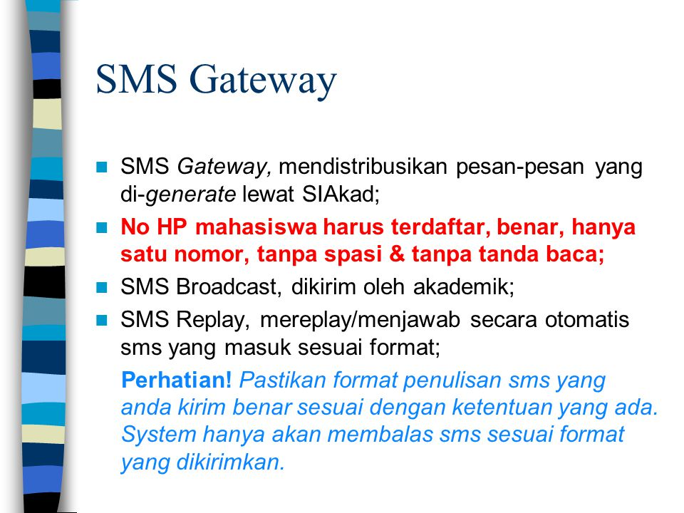 SMS Gateway SMS Gateway, mendistribusikan pesan-pesan yang di-generate lewat SIAkad;