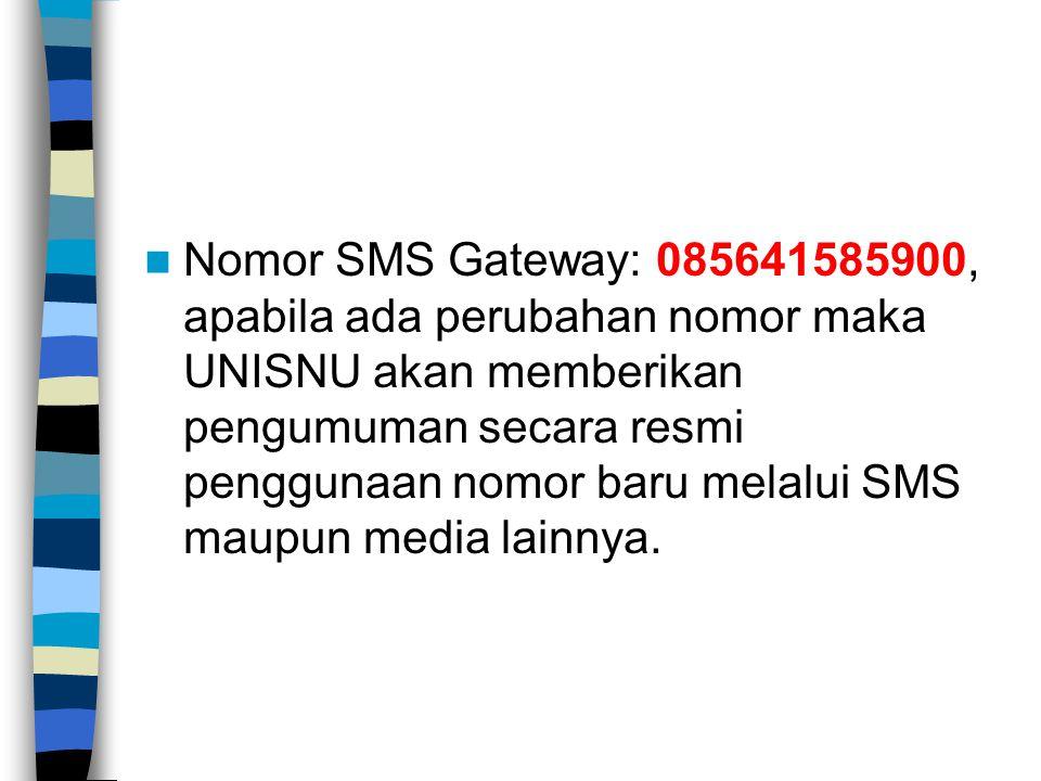 Nomor SMS Gateway: 085641585900, apabila ada perubahan nomor maka UNISNU akan memberikan pengumuman secara resmi penggunaan nomor baru melalui SMS maupun media lainnya.