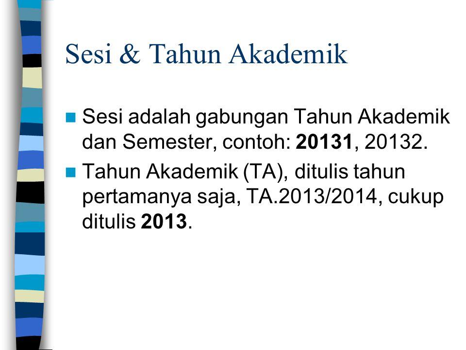 Sesi & Tahun Akademik Sesi adalah gabungan Tahun Akademik dan Semester, contoh: 20131, 20132.