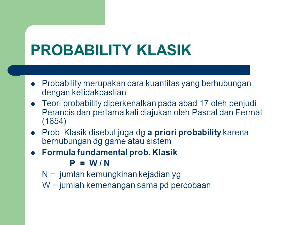 PROBABILITY KLASIK Probability merupakan cara kuantitas yang berhubungan dengan ketidakpastian.