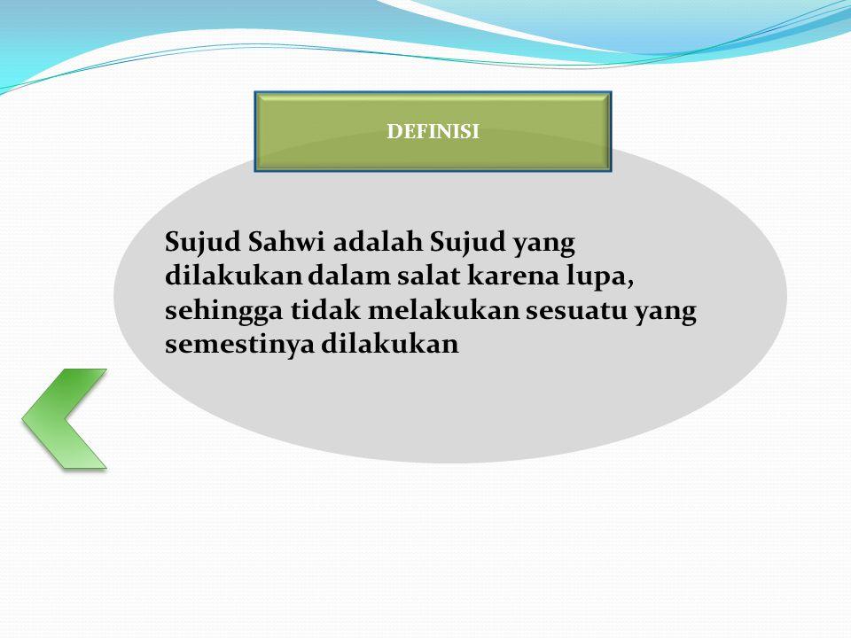 DEFINISI Sujud Sahwi adalah Sujud yang dilakukan dalam salat karena lupa, sehingga tidak melakukan sesuatu yang semestinya dilakukan.