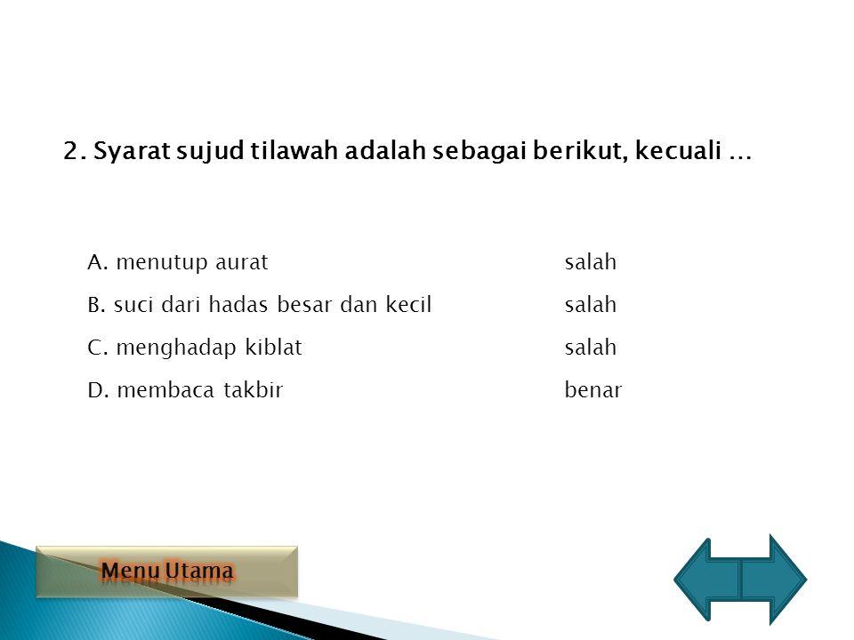 2. Syarat sujud tilawah adalah sebagai berikut, kecuali …