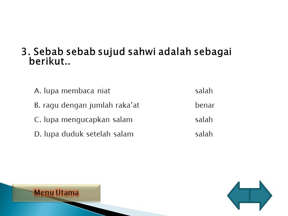 3. Sebab sebab sujud sahwi adalah sebagai berikut..