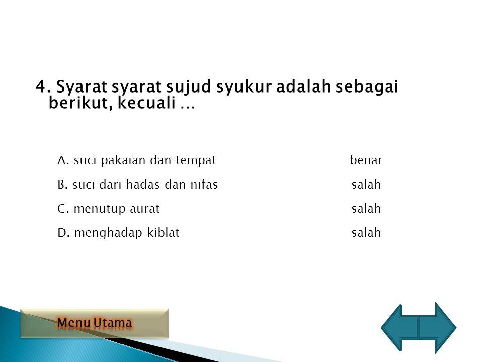 4. Syarat syarat sujud syukur adalah sebagai berikut, kecuali …