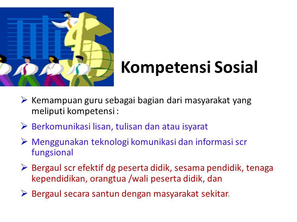 Kompetensi Sosial Kemampuan guru sebagai bagian dari masyarakat yang meliputi kompetensi : Berkomunikasi lisan, tulisan dan atau isyarat.